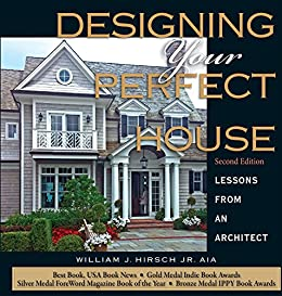 Attractive Designing Your Perfect House 2nd Edition: Lessons From An Architect By  [Hirsch Jr,