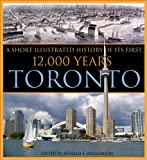 Toronto: The First 12,000 Years: An Illustrated History