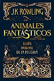 Animales fantásticos y dónde encontrarlos: guión original de la película (Spanish Edition)