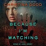 Because I'm Watching: A Novel   Christina Dodd