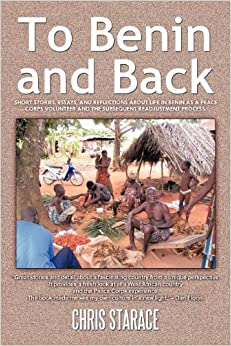 To Benin And Back: Short Stories, Essays, And Reflections About Life In Benin As A Peace Corps Volunteer And The Subsequent Readjustment Process. Book Pdf