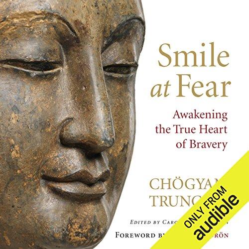 Smile at Fear: Awakening the True Heart of - Awakening Heart