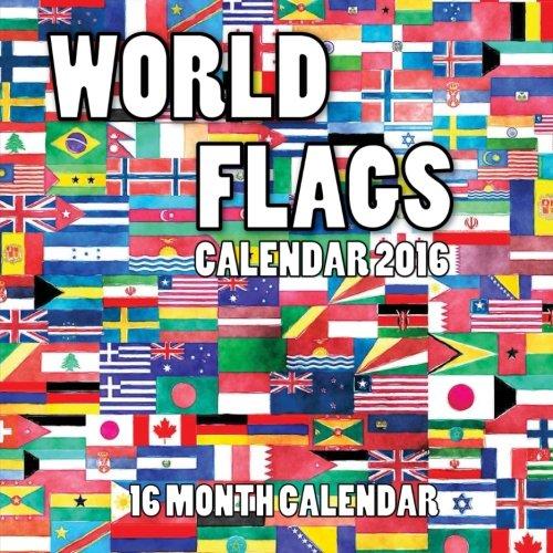 World Flags Calendar 2016: 16 Month Calendar