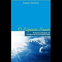 O Espírito Santo Presença e Atuação no Antigo e Novo Testamentos