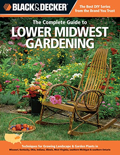 Black & Decker The Complete Guide to Lower Midwest Gardening: Techniques for Growing Landscape & Garden Plants in Missouri, Kentucky, Ohio, Indiana, ... Ontario (Black & Decker Complete Guide) ()