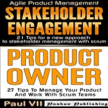 Product Owner: 27 Tips to Manage Your Product and Work with Scrum Teams & Stakeholder Engagement: 21 Tips for a New Approach to Stakeholder Management with Scrum