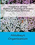 Aspects of the Political Theory of Imam Muhammad Shirazi, Ahlulbayt Organization, 1494398834
