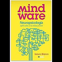 Mindware: Neuropsicología aplicada a la educación.
