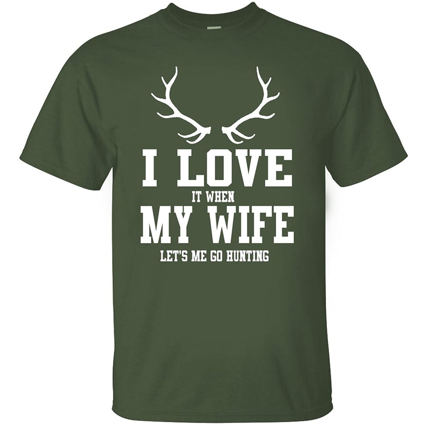 I Love It When My Wife Let's Me Go Hunting Crew Neck T-shirt Military Green