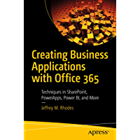 Creating Business Applications with Office 365: Techniques in SharePoint, PowerApps, Power BI, and More