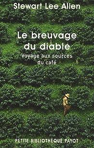 Le breuvage du diable : Voyage aux sources du café par Stewart Lee Allen