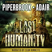 The Last Humanity: A Dystopian Society in a Post-Apocalyptic World: The Last Survivors, Book 3 | Bobby Adair, T.W. Piperbrook