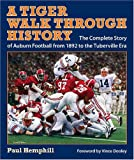 img - for A Tiger Walk through History: The Complete Story of Auburn Football from 1892 to the Tuberville Era (Pebble Hill Book) book / textbook / text book
