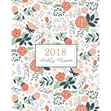 2018 Weekly Planner: Daily And Monthly Schedule Organizer Journal Notebook Calendar With Coral Floral Cover
