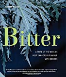 Bitter: A Taste of the World's Most Dangerous Flavour