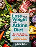 Lose Your Weight with Atkins Diet: Essential Cookbook with 21 Day Meal Plan. Healthy Low Carb Recipes for Beginners. (Atkins Diet, Atkins Cookbook, atkins diet book 2018, atkins diet for beginners)