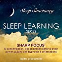 Sharp Focus & Concentration, Boost Mental Clarity & Brain Power: Sleep Learning, Guided Self Hypnosis & Affirmations Audiobook by  Jupiter Productions Narrated by Anna Thompson