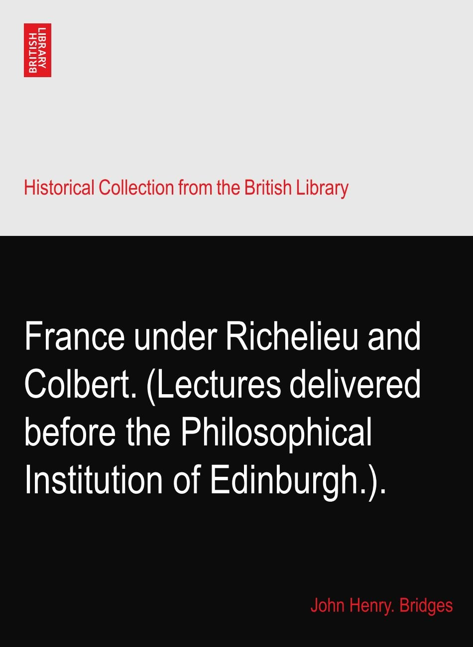 France under Richelieu and Colbert. (Lectures delivered before the Philosophical Institution of Edinburgh.). pdf epub
