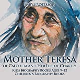 img - for Mother Teresa of Calcutta and Her Life of Charity - Kids Biography Books Ages 9-12 | Children's Biography Books book / textbook / text book