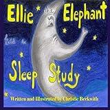 Ellie the Elephant Has a Sleep Study, Christie Beckwith, 1499127693