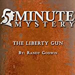 5 Minute Mystery - The Liberty Gun | Randy Godwin