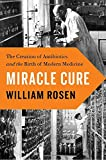 img - for Miracle Cure: The Creation of Antibiotics and the Birth of Modern Medicine book / textbook / text book
