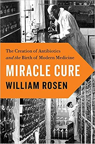Image result for The Miracle Cure: The creation of antibiotics and the birth of modern medicine