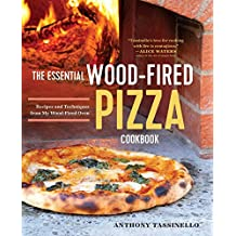 The Essential Wood Fired Pizza Cookbook: Recipes and Techniques From My Wood Fired Oven