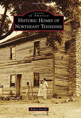 Download Historic Homes of Northeast Tennessee (Images of America) PDF