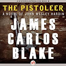 The Pistoleer: A Novel of John Wesley Hardin Audiobook by James C. Blake Narrated by Cris/Rob Dukehart/Shapiro