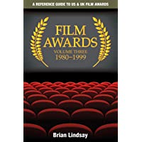 Film Awards: A Reference Guide to US & UK Film Awards Volume Three 1980-1999