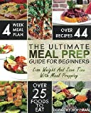 Meal Prep: The Essential Meal Prep Guide For Beginners – Lose Weight And Save Time By Meal Prepping (Low Carb Meal Prep)