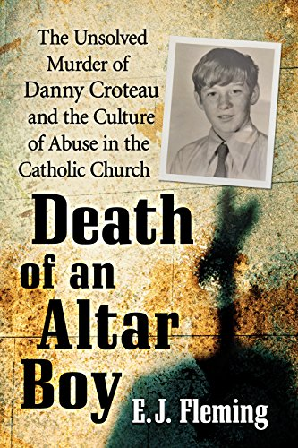 - Death of an Altar Boy: The Unsolved Murder of Danny Croteau and the Culture of Abuse in the Catholic Church