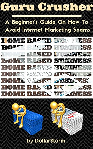 Guru Crusher: A Beginner's Guide On How To Avoid Internet Marketing Scams