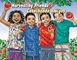 Harvesting Friends / Cosechando Amigos (English and Spanish Edition)