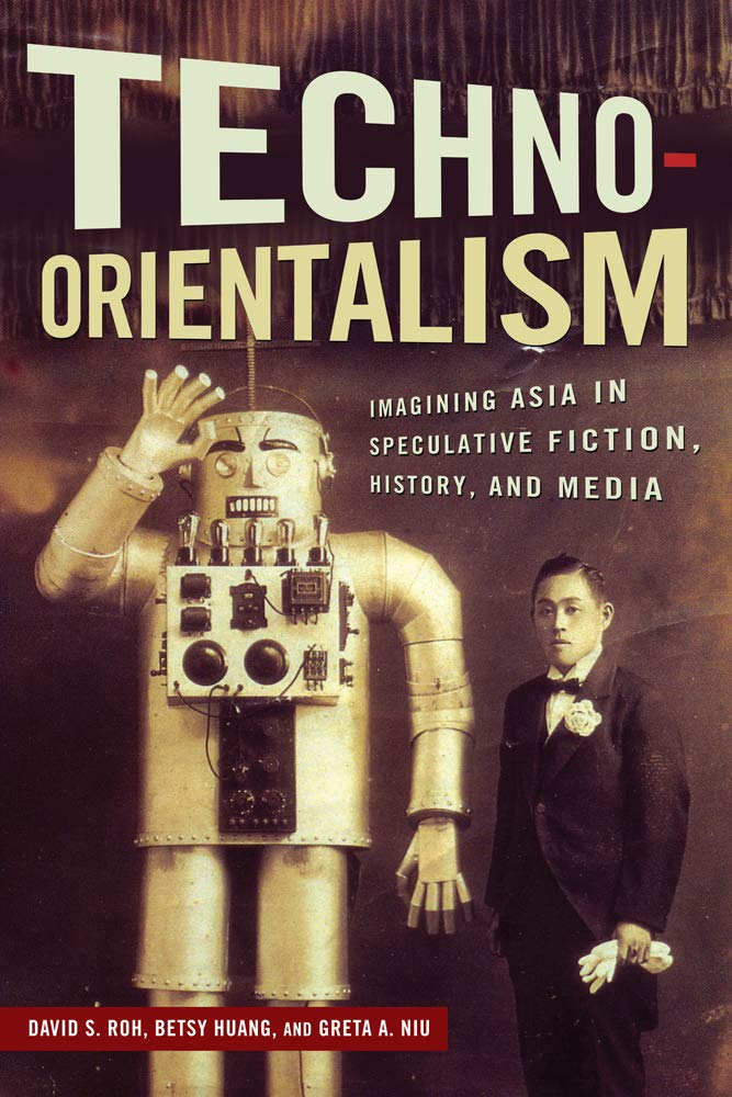Download Techno-Orientalism: Imagining Asia in Speculative Fiction, History, and Media (Asian American Studies Today) pdf