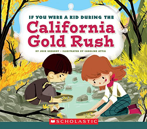 If You Were a Kid During the California Gold Rush (If You Were a Kid) (California Gold Rush Books)