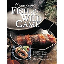 Preparing Fish & Wild Game: The Complete Photo Guide to Cleaning and Cooking Your Wild Harvest