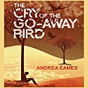 The Cry of the Go-Away Bird Audiobook by Andrea Eames Narrated by Clare Corbett