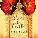 Love in Exile Audiobook by Ayse Kulin, Kenneth Dakan - translator Narrated by Adriana Sevahn Nichols