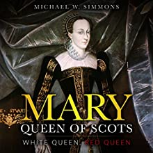 Mary, Queen of Scots: White Queen, Red Queen Audiobook by Michael W. Simmons Narrated by Alan Munro