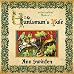 The Huntsman's Tale: Oxford Medieval Mysteries, Volume 3 | Ann Swinfen
