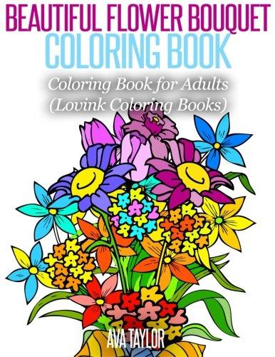 Read Online Beautiful Flower Bouquet Coloring Book: Coloring Book for Adults (Lovink Coloring Books) PDF
