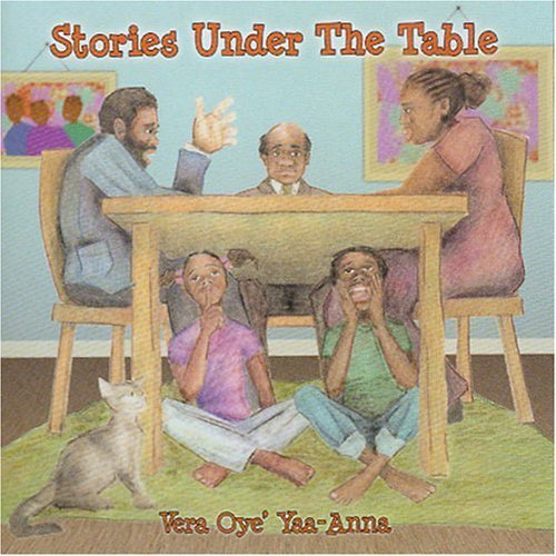 Stories Under The Table by Vera Oye' Yaa-Anna