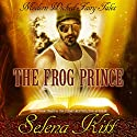 The Frog Prince: New Modern Wicked Fairy Tales Audiobook by Selena Kitt Narrated by Michael Stellman