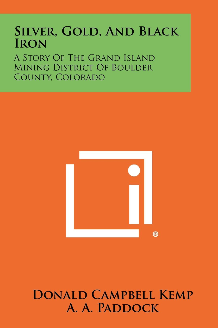 Silver, Gold, And Black Iron: A Story Of The Grand Island Mining District Of Boulder County, Colorado PDF