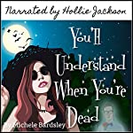 You'll Understand When You're Dead: The Broken Heart Paranormal Romance Series, Volume 12 | Michele Bardsley