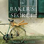 The Baker's Secret: A Novel Audiobook by Stephen P. Kiernan Narrated by Cassandra Campbell
