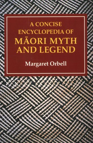 A Concise Encyclopedia of Maori Myth and Legend