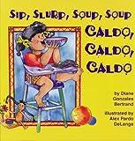 Sip, Slurp, Soup, Soup/Caldo, Caldo, Caldo, Diane Gonzales Bertrand, 1558852417